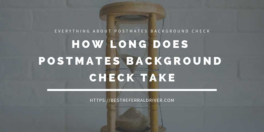 How Long Does Postmates Background Check Take :: Guide 2019