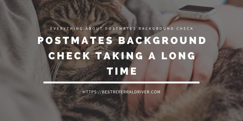 postmates background check taking long time