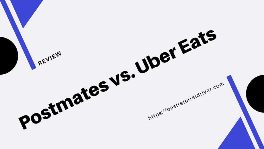 Postmates vs  Uber Eats: Which Is Better for Driver? [2019]