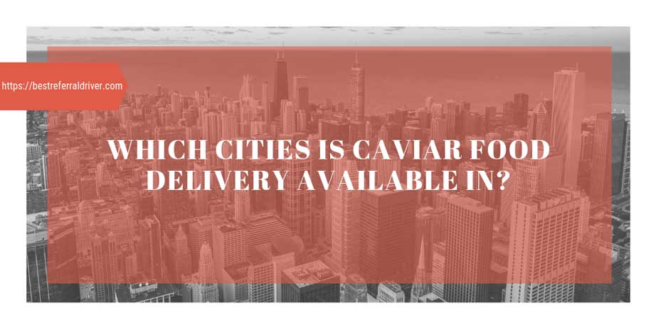 which cities is caviar food delivery available in